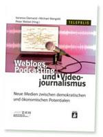 Weblogs, Podcasting und Video-Journalismus