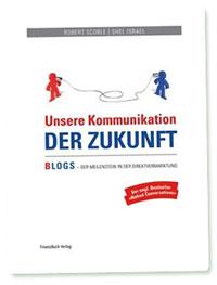 """Scoble/Israel: Unsere Kommunikation der Zukunft (""""Naked Conversations"""")"""