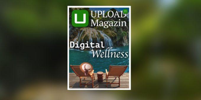 UPLOAD Magazin 77: Bleiben Sie gesund in einer digitalisierten Welt