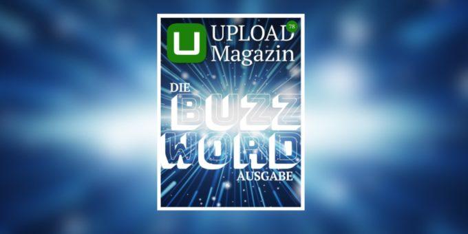 UPLOAD Magazin 78: Buzzwords und Hypes – von Rohrkrepierern und Revolutionen