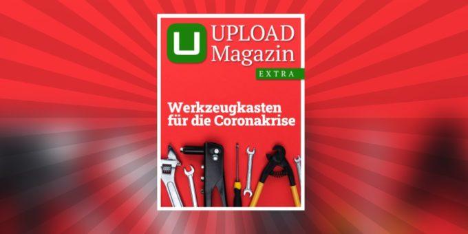 UPLOAD Magazin Extra: Werkzeugkasten für die Coronakrise