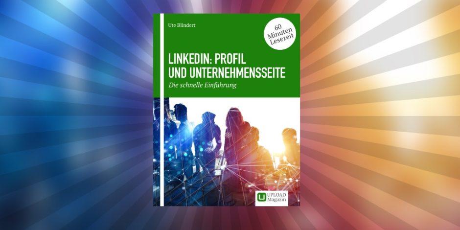 LinkedIn: Profil und Unternehmensseite – Die schnelle Einführung