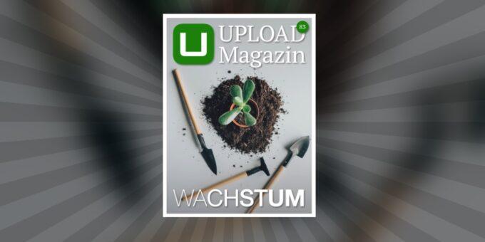 UPLOAD Magazin 83: Tipps und Tricks für mehr Wachstum