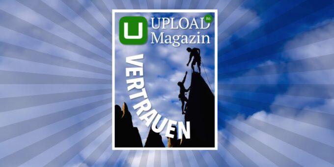 UPLOAD Magazin 86: Diese Ausgabe ist Vertrauenssache …