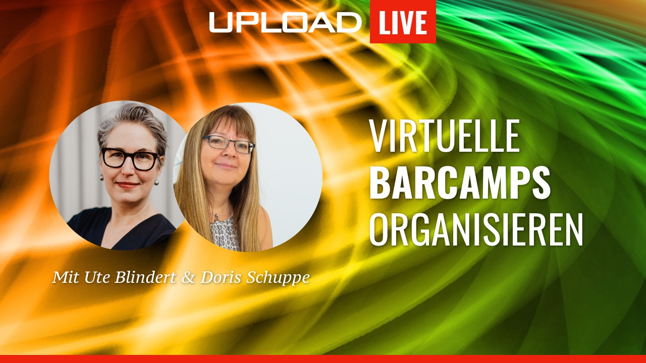 UPLOAD Live Talk: Virtuelle BarCamps organisieren